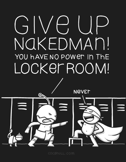Give up Nakedman! You have no power in the locker room!